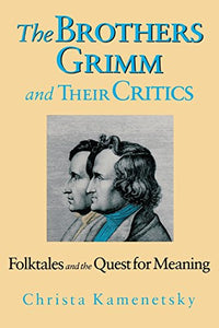 Brothers Grimm And Their Critics: Folktales And The Quest For Meaning