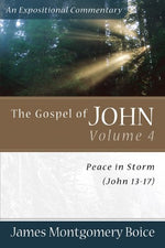 4: The Gospel Of John: Peace In Storm (John 13-17) (Expositional Commentary)