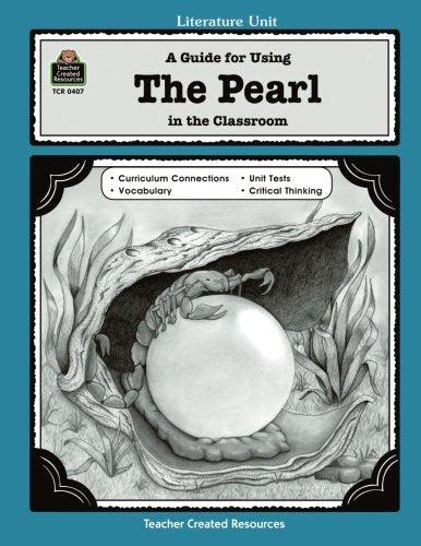 A Guide For Using The Pearl In The Classroom (Literature Units)