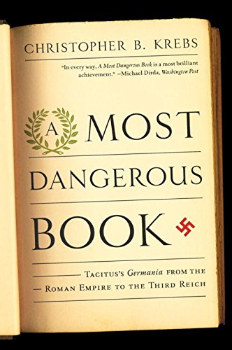 A Most Dangerous Book: Tacitus'S Germania From The Roman Empire To The Third Reich