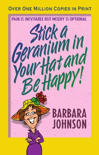 Stick A Geranium In Your Hat And Be Happy