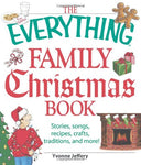 The Everything Family Christmas Book: Stories, Songs, Recipes, Crafts, Traditions, And More