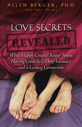 Love Secrets Revealed: What Happy Couples Know About Having Great Sex, Deep Intimacy And A Lasting Connection