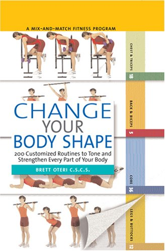 Change Your Body Shape: 200 Customized Routines To Tone And Strengthen Every Part Of Your Body