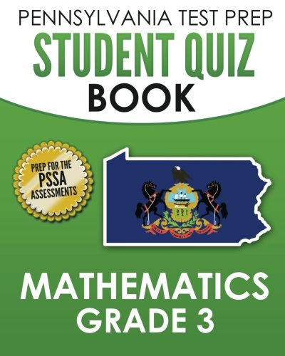 Pennsylvania Test Prep Student Quiz Book Mathematics Grade 3: Practice And Preparation For The Pssa Mathematics Test