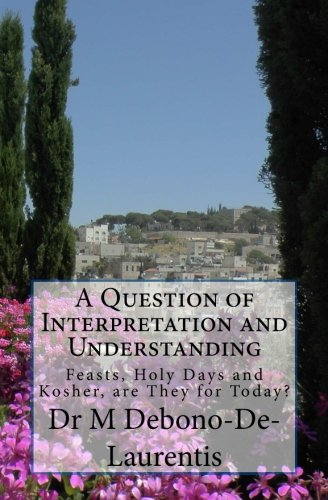 A Question Of Interpretation And Understanding: Feasts, Holy Days And Kosher, Are They For Today?