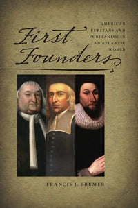 First Founders: American Puritans And Puritanism In An Atlantic World (New England In The World)