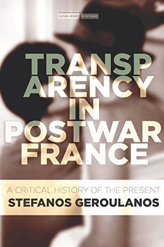 Transparency In Postwar France: A Critical History Of The Present (Cultural Memory In The Present)