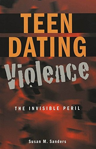 Teen Dating Violence: The Invisible Peril (Adolescent Cultures, School, And Society)