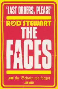 Last Orders Please: Rod Stewart, The Faces And The Britain We Forgot