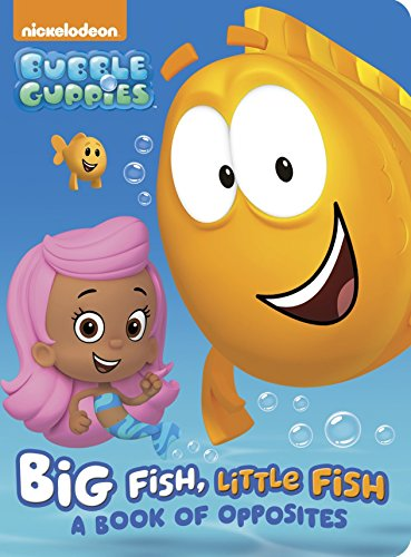 Big Fish, Little Fish: A Book Of Opposites (Bubble Guppies) (Board Book)