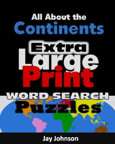 All About The Continents:  Extra Large Print Word Search  Puzzles