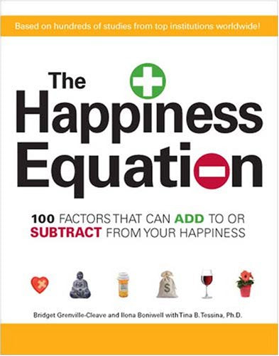 The Happiness Equation: 100 Factors That Can Add To Or Subtract From Your Happiness