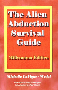 The Alien Abduction Survival Guide: How To Cope With Your Et Experience