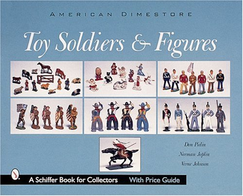 American Dimestore Toy Soldiers And Figures (Schiffer Book For Collectors)