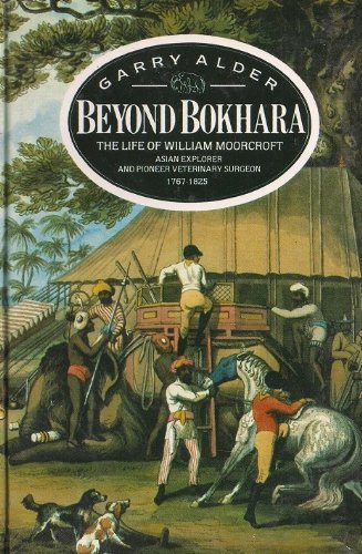 Beyond Bokhara: The Life Of William Moorcroft