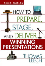How To Prepare, Stage, And Deliver Winning Presentations