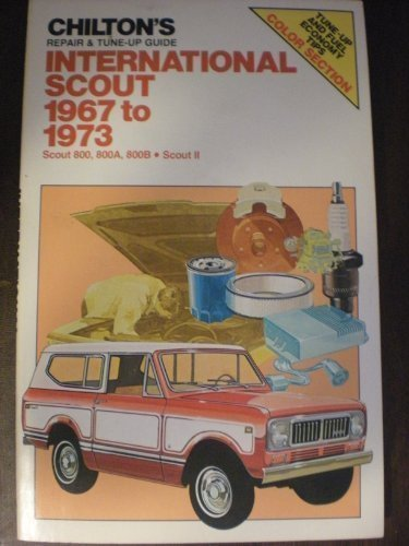 Chilton'S Repair And Tune-Up Guide: International Scout 1967-1973