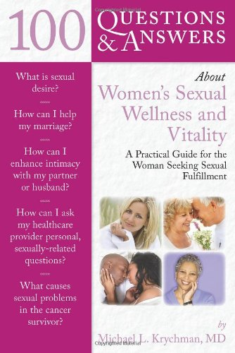 100 Questions  &  Answers About Women'S Sexual Wellness And Vitality: A Practical Guide For The Woman Seeking Sexual Fulfillment