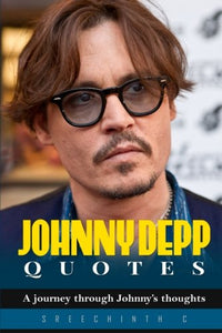 Johnny Depp Quotes: A Journey Through Johnnys Thoughts