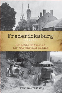 Fredericksburg, Virginia:: Eclectic Histories For The Curious Reader (American Chronicles)
