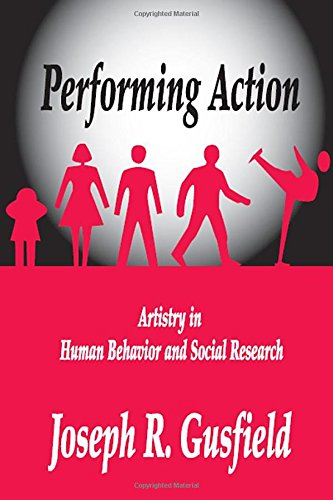 Performing Action: Artistry In Human Behavior And Social Research
