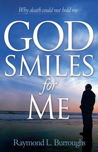 God Smiles For Me: Why Death Could Not Hold Me