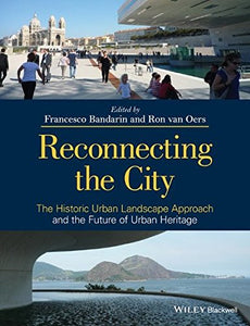 Reconnecting The City: The Historic Urban Landscape Approach And The Future Of Urban Heritage