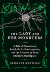 The Lady And Her Monsters: A Tale Of Dissections, Real-Life Dr. Frankensteins, And The Creation Of Mary Shelley'S Masterpiece
