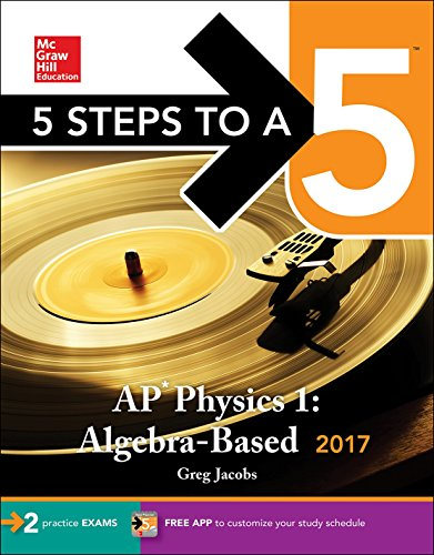 5 Steps To A 5: Ap Physics 1: Algebra-Based 2017 (Mcgraw-Hill 5 Steps To A 5)