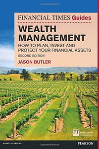 The Financial Times Guide To Wealth Management: How To Plan, Invest And Protect Your Financial Assets (2Nd Edition) (Financial Times Guides)