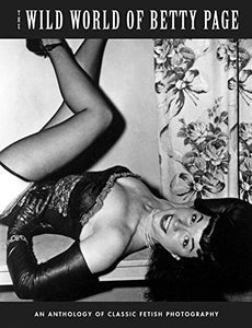 The Wild World Of Betty Page: An Anthology Of Classic Fetish Photography (Klaw Klassix)