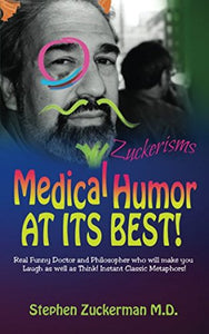 Medical Humor At Its Best!: Real Funny Doctor And Philosopher Who Will Make You Laugh As Well As Think! Instant Classic Metaphors! (Zuckerisms) (Volume 1)