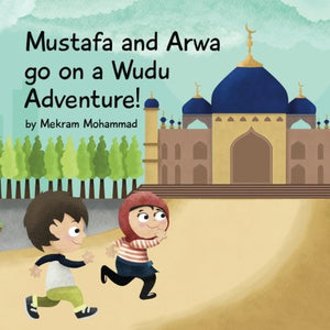 Mustafa And Arwa Go On A Wudu Adventure: Muslim Pillars (Volume 1)