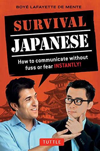 Survival Japanese: How To Communicate Without Fuss Or Fear Instantly! (English And Japanese Edition)