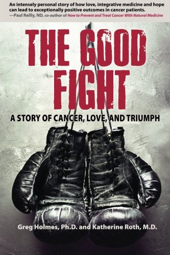 The Good Fight: A Story Of Cancer, Love, And Triumph