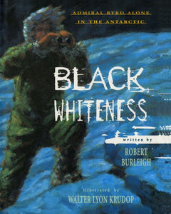 Black Whiteness: Admiral Byrd Alone In The Antarctic