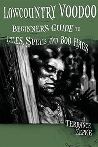 Lowcountry Voodoo: Beginner'S Guide To Tales, Spells And Boo Hags