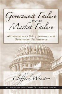 Government Failure Versus Market Failure: Microeconomic Policy Research And Government Performance