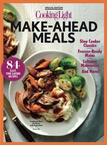 Cooking Light Make-Ahead Meals: 84 Easy, Time-Saving Recipes