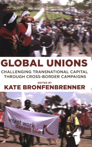 Global Unions: Challenging Transnational Capital Through Cross-Border Campaigns (Frank W. Pierce Memorial Lectureship And Conference Series)