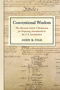 Conventional Wisdom: The Alternate Article V Mechanism For Proposing Amendments To The U.S. Constitution