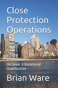Close Protection Operations: Uk Level 3 Vocational Qualification