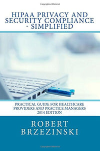 Hipaa Privacy And Security Compliance - Simplified: Practical Guide For Healthcare Providers And Practice Managers 2014 Edition