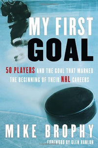 My First Goal: 50 Players And The Goal That Marked The Beginning Of Their Nhl Career