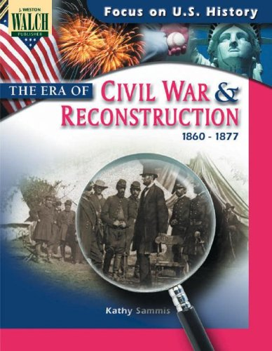 The Era Of The Civil War And Reconstruction (1860-1877): Focus On U.S. History