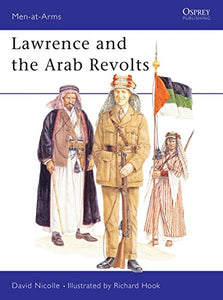 Lawrence And The Arab Revolts 1914-18 (Men At Arms Series, 208)