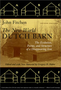 The New World Dutch Barn: The Evolution, Forms, And Structure Of A Disappearing Icon