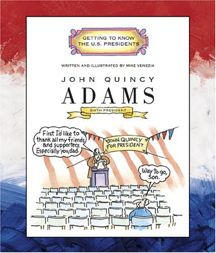 John Quincy Adams (Getting To Know The Us Presidents)