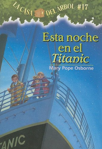 La Casa Del Rbol # 17 Esta Noche En El Titanic / Tonight On The Titanic (Spanish Edition) (La Casa Del Arbol / Magic Tree House)